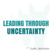 Leading Through Uncertainty podcast