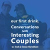 Our First Drink: Conversations w/ Interesting Couples on Marriage, Relationships, Dating, Business & Social Media + Advice