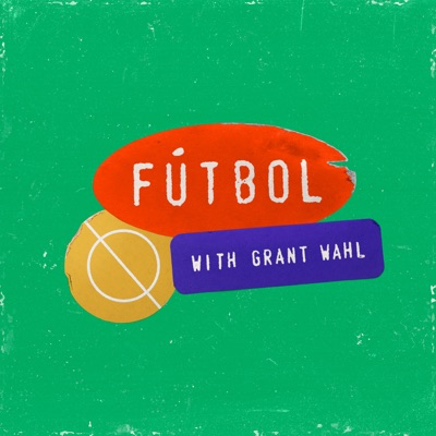 Fútbol with Grant Wahl Podcast 🎙:Grant Wahl