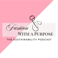 Fashion with a Purpose: The Sustainability Podcast podcast