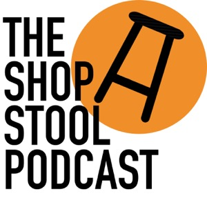 The Shop Stool Podcast