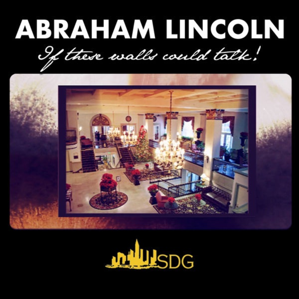 Abraham Lincoln - If these walls could talk!