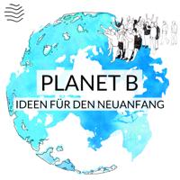 Planet B | Ideen für den Neuanfang podcast