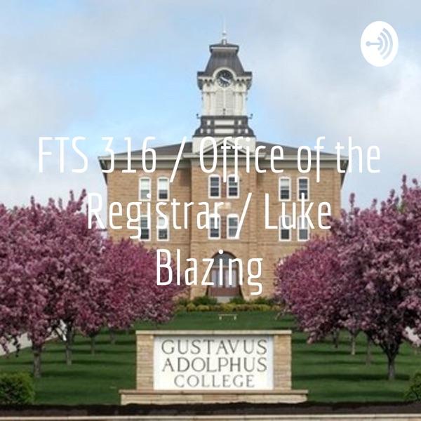 FTS 316 / Office of the Registrar / Luke Blazing