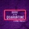 Guide to the Quarantine: A Story Podcast artwork