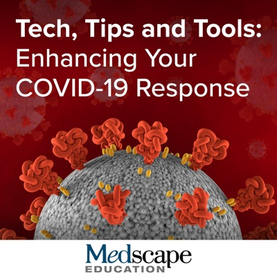 Tech, Tips and Tools: Enhancing Your COVID-19 Response:Medscape