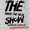 Unionpowerradio / The What The Heck Show artwork