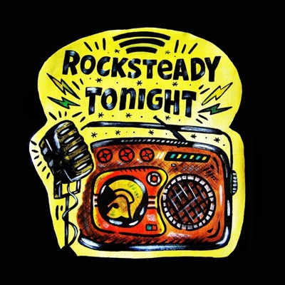 Rocksteady Tonight's Podcast:Rocksteady Tonight