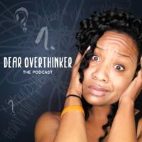 Dear Overthinker The Podcast podcast