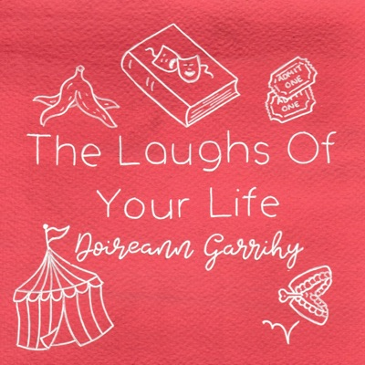 The Laughs Of Your Life with Doireann Garrihy:Doireann Garrihy