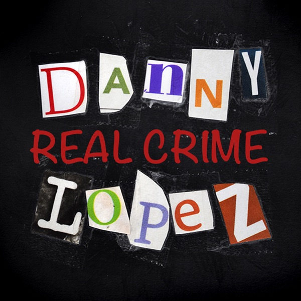 Real Crime with Danny Lopez