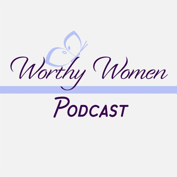Worthy Women Podcast