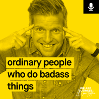 Ordinary people who do badass things podcast