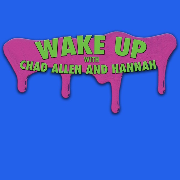 Wake Up with Chad Allen and Hannah