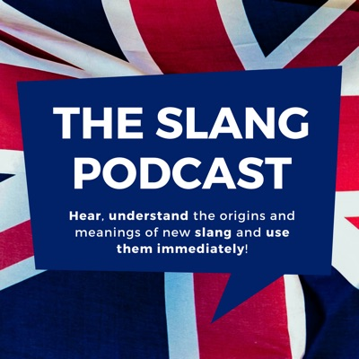 The Slang Podcast - Learn British English Now