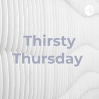 Thirsty Thursday podcast