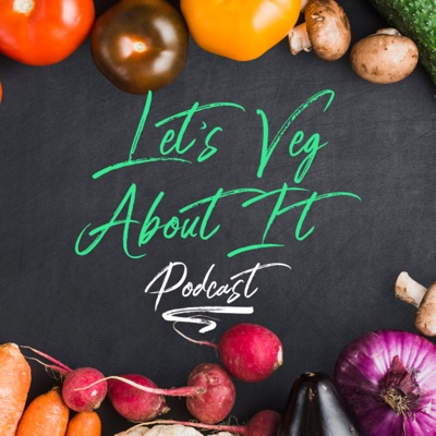 Let's Veg About It Podcast