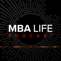 MBA Life Podcast podcast