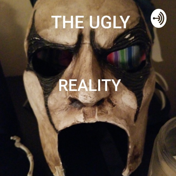 THE UGLY REALITY