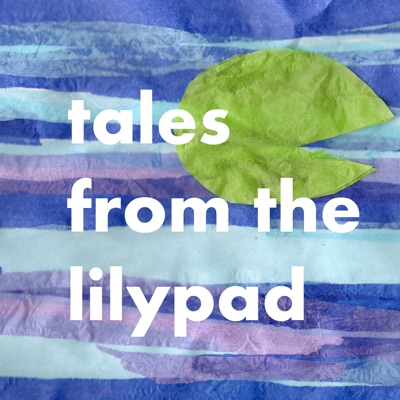 Bedtime Stories Podcast Fairytales and Folk Tales from the Lilypad for kids:Lily, a frog