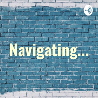 Navigating... podcast
