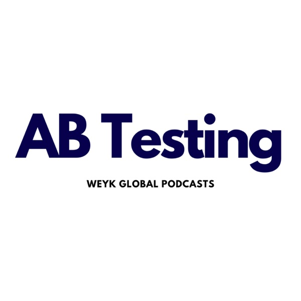 A/B Testing ● Weyk Global Podcast Network