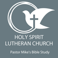 Holy Spirit Lutheran Church: Pastor Mike's Bible Study podcast