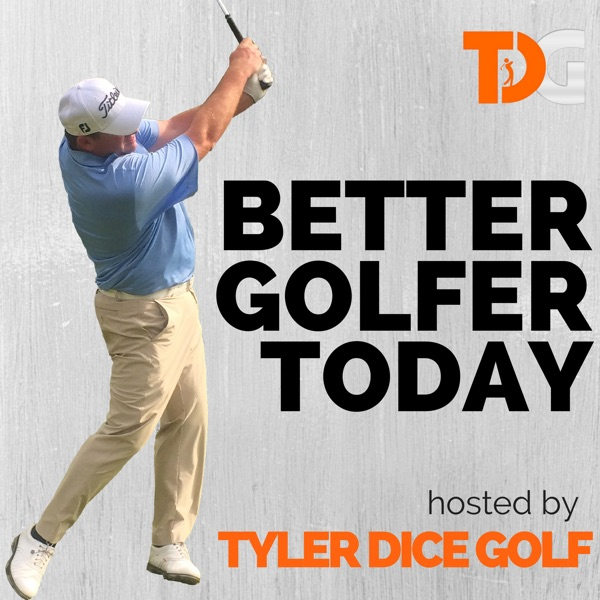 Better Golfer Today hosted by Tyler Dice Golf