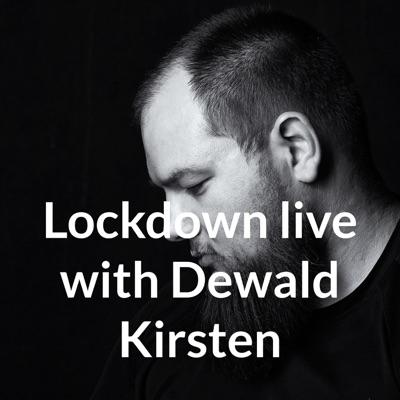 Lockdown live with Dewald Kirsten:Dewald Kirsten