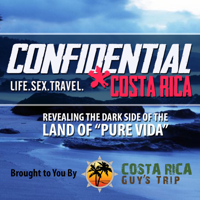Costa Rica Confidential - A Guy's Guide to Women, Sex, & Nightlife in Costa Rica podcast