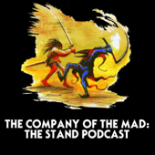 The Company of the Mad: The Stand Podcast (Discussing The Stand by Stephen King in a Global Pandemic)