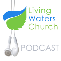 Living Waters Church - Fort Langley podcast