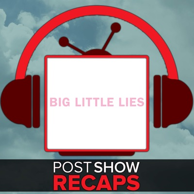 Big Little Lies: Post Show Recaps