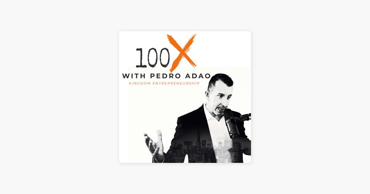 100X Podcast Kingdom Entrepreneurship On Apple Podcasts