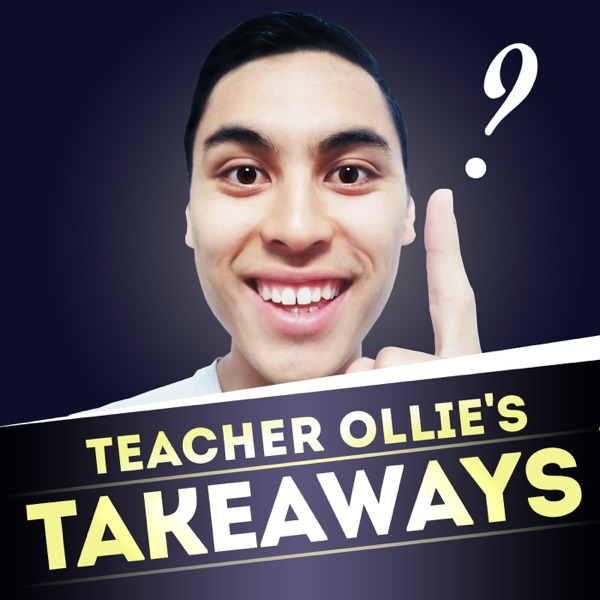 Teacher Ollie's Takeaways