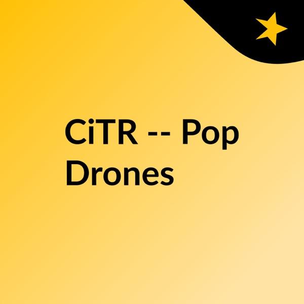 CiTR -- Pop Drones