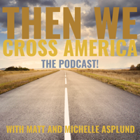Then We Cross America... the podcast! podcast