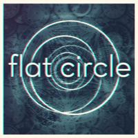 Flat Circle podcast