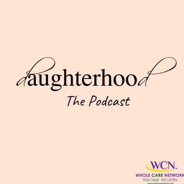 Daughterhood The Podcast: For Caregivers