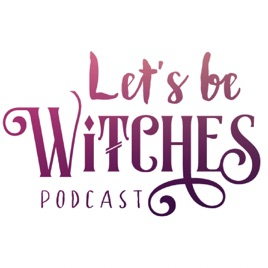 Let's Be Witches on Apple Podcasts