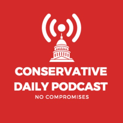 Conservative Daily Podcast:Conservative Daily
