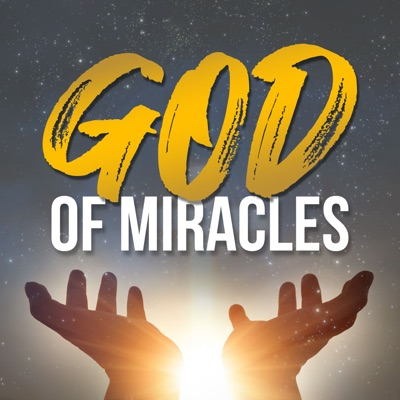 God of Miracles:Independent Podcast Network