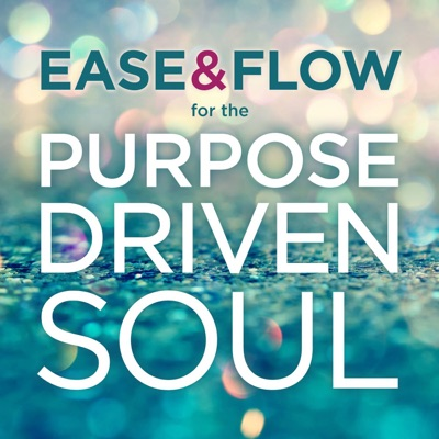 Ease and Flow for the Purpose-Driven Soul