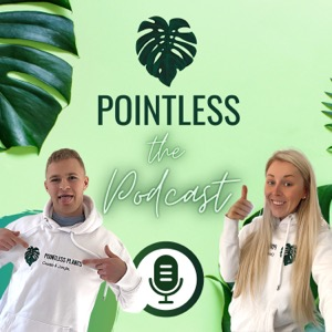 Pointless Plants the Podcast