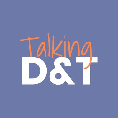 Talking D&T