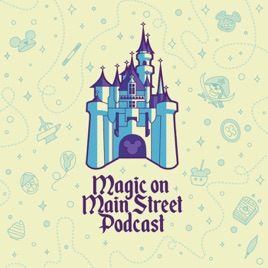 Magic on Main Street - A Disneyland podcast on Apple Podcasts