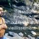 RETARDONS L'INÉVITABLE OUTRAGE DU VIEILLISSEMENT
