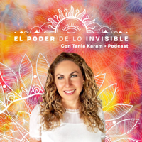 El Poder de lo Invisible con Tania Karam