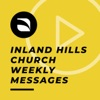 Inland Hills Church: Weekly Messages artwork
