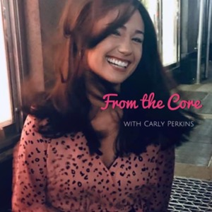 From the Core with Carly Perkins
